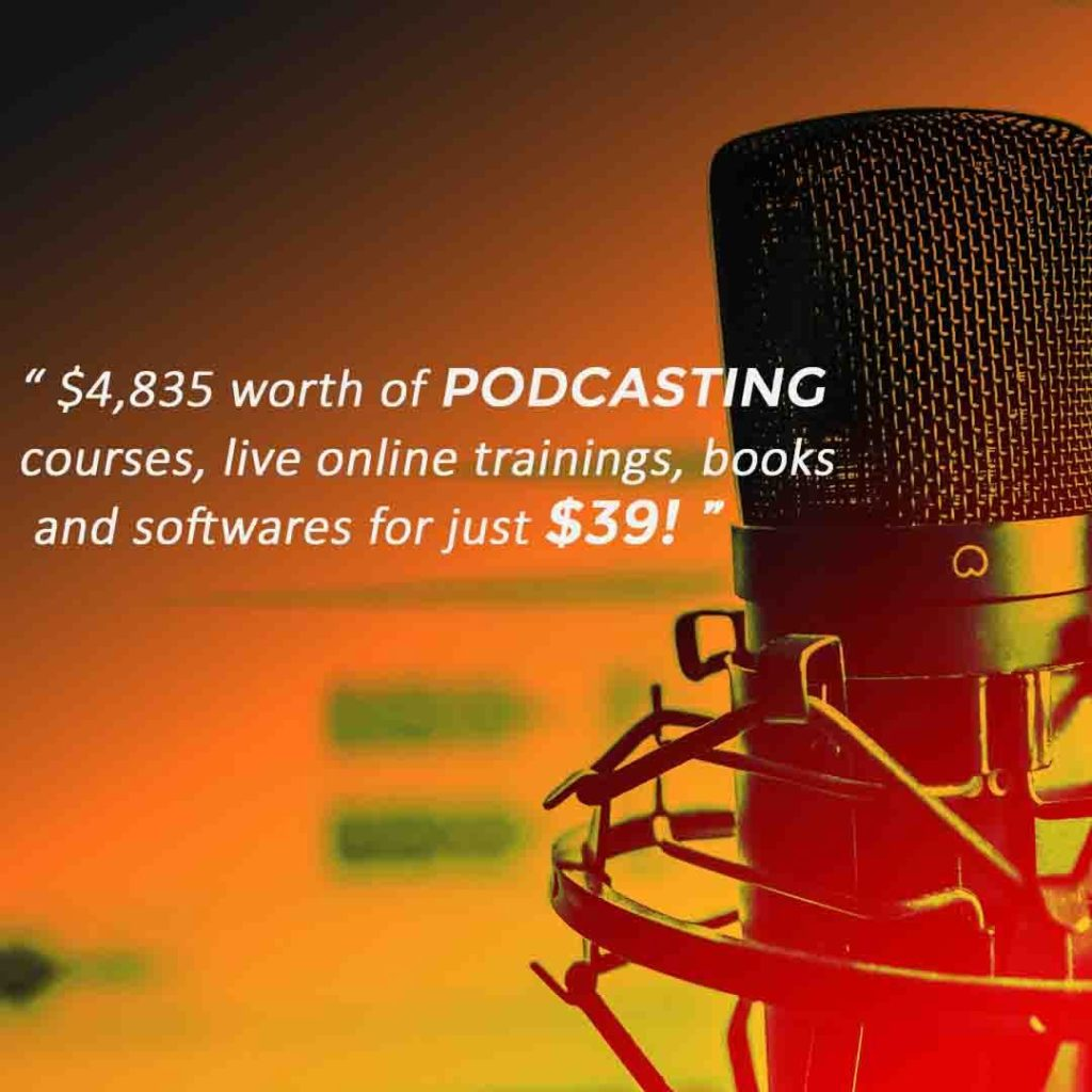 $4,835 worth of Podcasting Courses, Live Online Trainings, Books and Softwares for just $39!