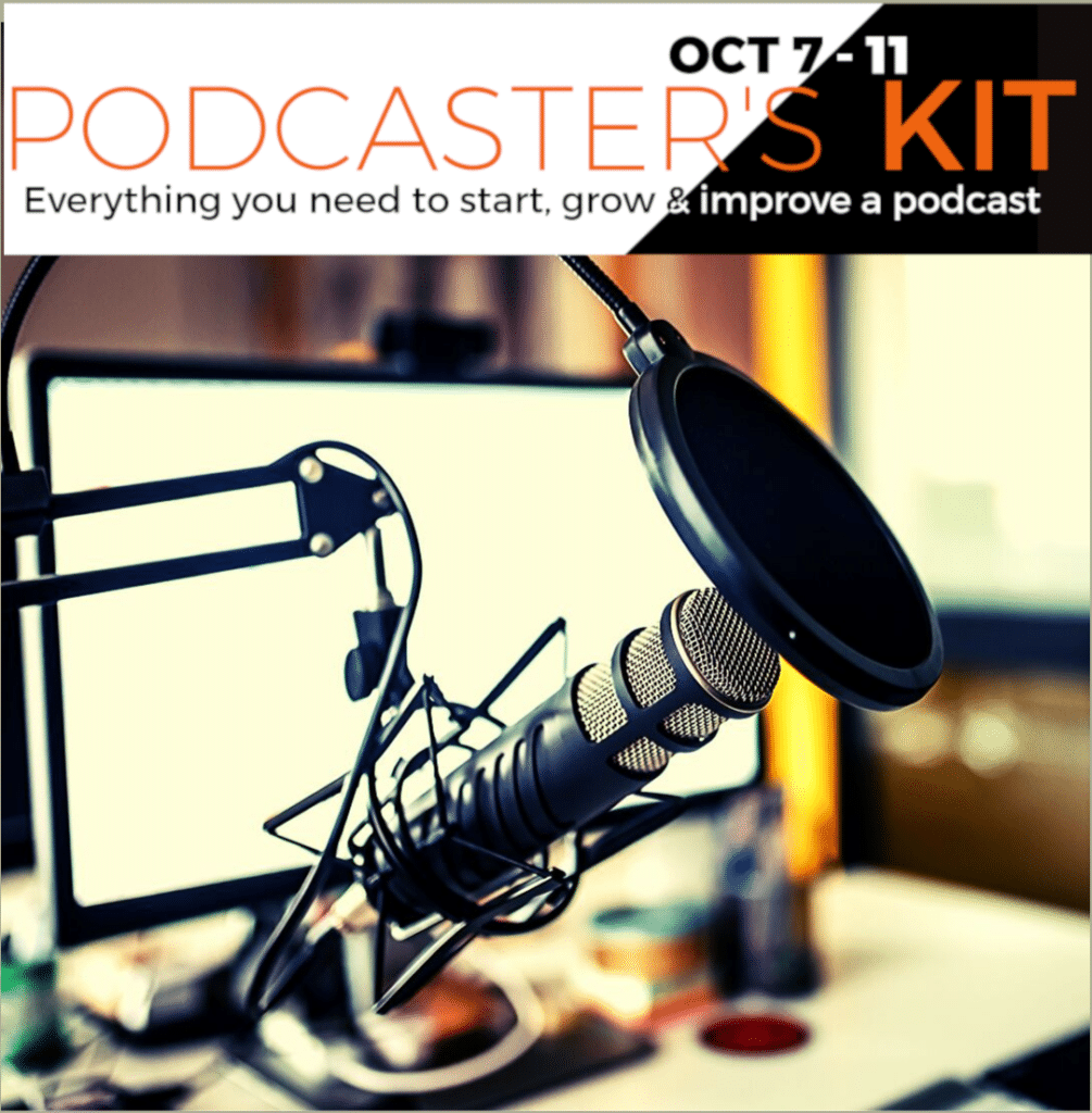 2019 Podcaster's Kit - Learn from the Best Podcasting Professionals this year!